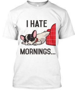 I Hate Mornings Bulldog T shirt DB