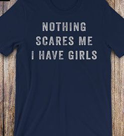 Nothing Scares Me, I Have Girls, father daughter shirt, from daughter DB