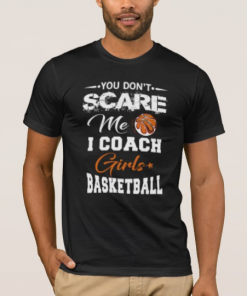You Don't Scare Me Basketball Girls Coach T-Shirt DB