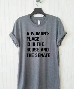 A Woman's Place Is In The House And Senate Unisex Tee, Political Mens and Womens Shirt, Feminism Shirt, Feminist Tshirt, Elizabeth Warren Fa T-Shirt DB