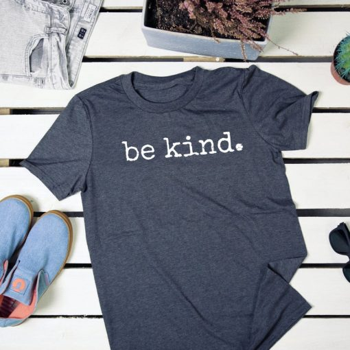 Be kind. Tee t-shirt Be Kind shirt adult, Unisex Be Kind to Each Other, Positivity Shirt, Kindness, Anti-Bullying Shirt, Choose Kindness T Shirt DB