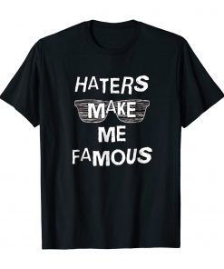 Haters Make Me Famous, Haters Gonna Hate T-Shirt DB