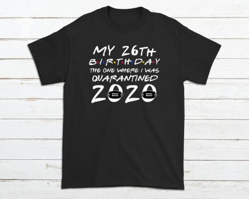 Customizable - Quarantine Birthday Shirt - Friends Shirt Quarantine - 2020 Birthday T-Shirt DB