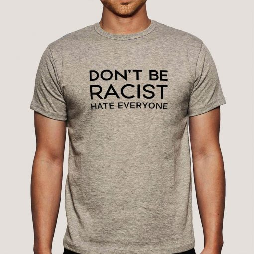 DON'T be RACIST HATE EVERYONE T-Shirt DB