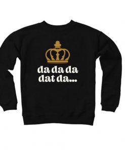 Da Da Da Dat Da – King George III Sweatshirt