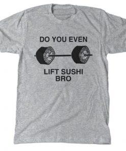 Do you even lift sushi bro t-shirt