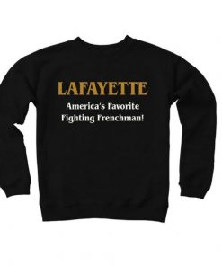 Hamilton Lafayette America's Favorite Fighting Frenchman!Sweatshirt