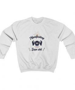 Manifesting dope shit Sweatshirt